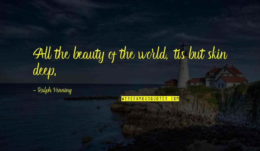 Skin Deep Beauty Quotes By Ralph Venning: All the beauty of the world, 'tis but