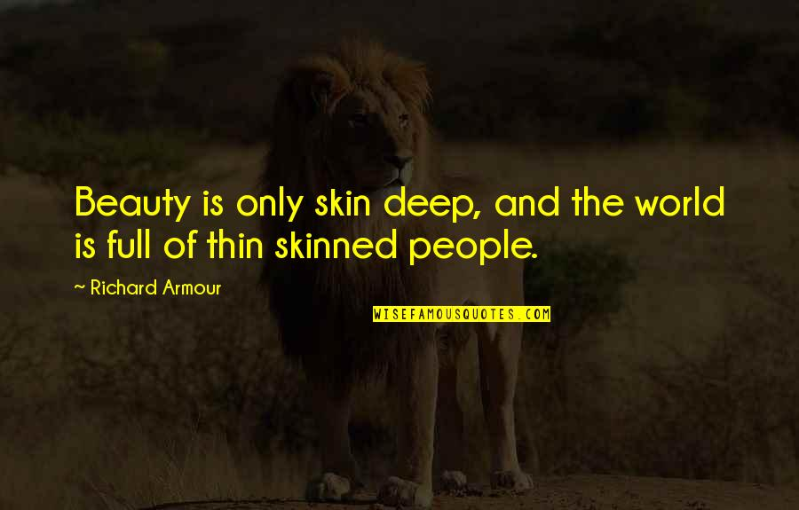 Skin Deep Beauty Quotes By Richard Armour: Beauty is only skin deep, and the world