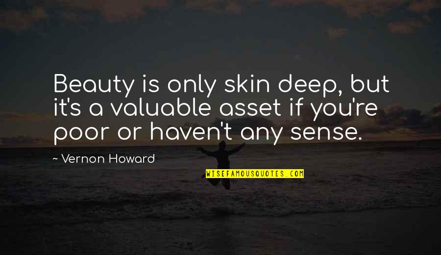Skin Deep Beauty Quotes By Vernon Howard: Beauty is only skin deep, but it's a