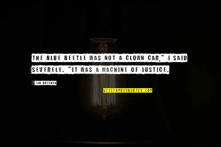 """Skin In The Game Quotes By Jim Butcher: The Blue Beetle was not a clown car,"""""""