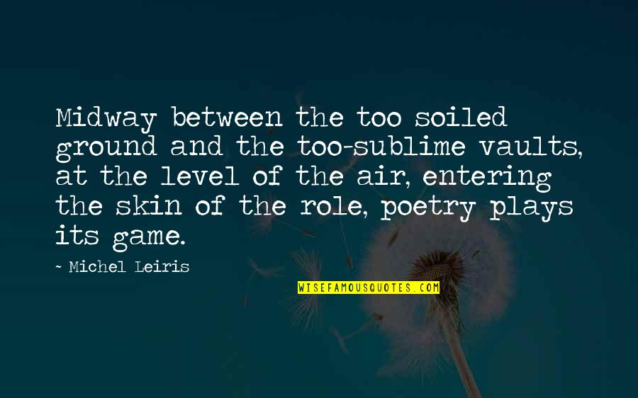 Skin In The Game Quotes By Michel Leiris: Midway between the too soiled ground and the