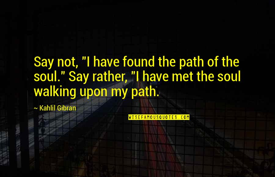 "Skin Movie Identity And Belonging Quotes By Kahlil Gibran: Say not, ""I have found the path of"