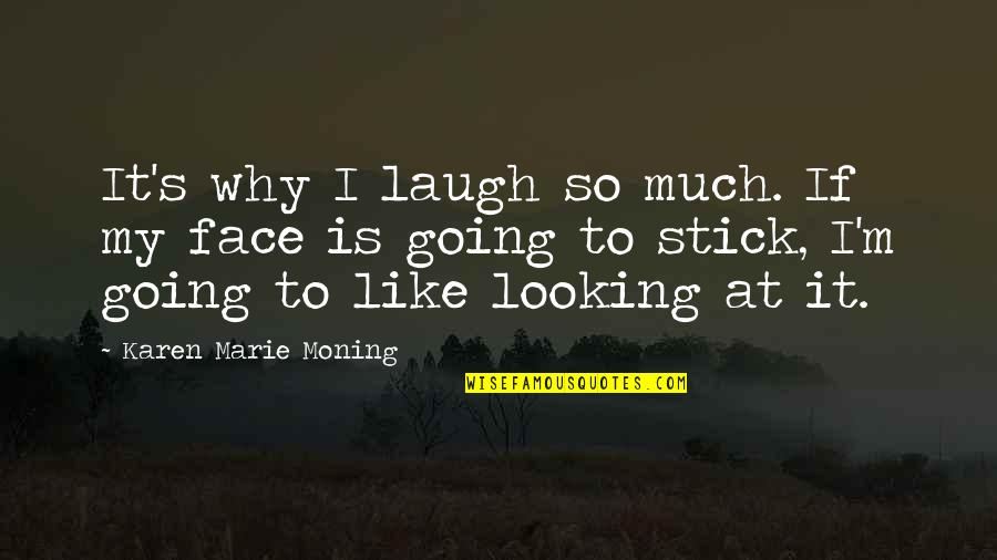 Skin Movie Identity And Belonging Quotes By Karen Marie Moning: It's why I laugh so much. If my