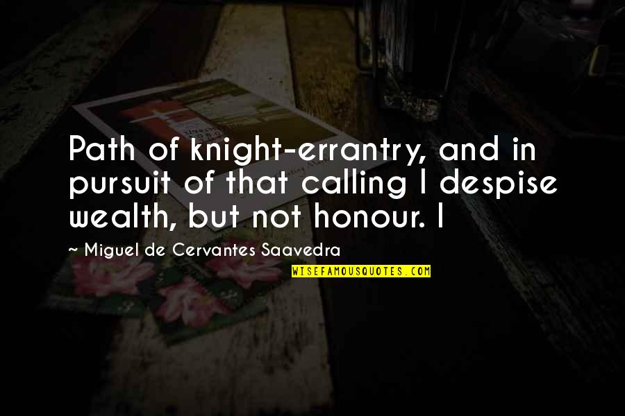 Skin Movie Identity And Belonging Quotes By Miguel De Cervantes Saavedra: Path of knight-errantry, and in pursuit of that