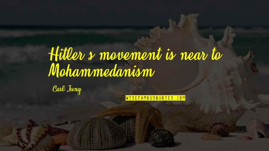 Skip Engblom Quotes By Carl Jung: Hitler's movement is near to Mohammedanism.