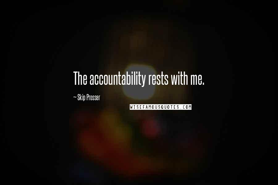 Skip Prosser quotes: The accountability rests with me.