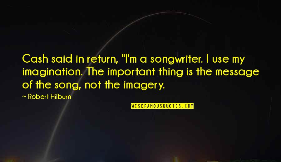 """Skip Ross Quotes By Robert Hilburn: Cash said in return, """"I'm a songwriter. I"""