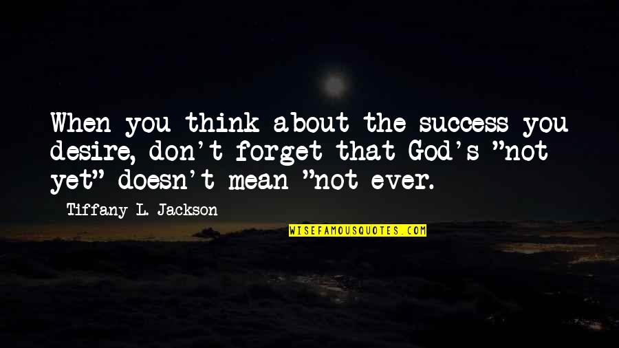 Skip Ross Quotes By Tiffany L. Jackson: When you think about the success you desire,