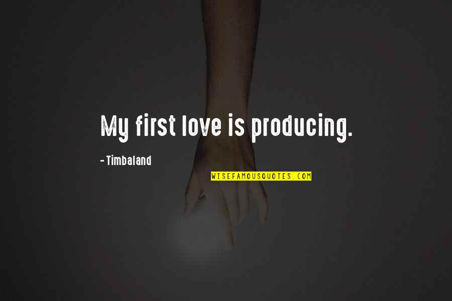 Skip Ross Quotes By Timbaland: My first love is producing.