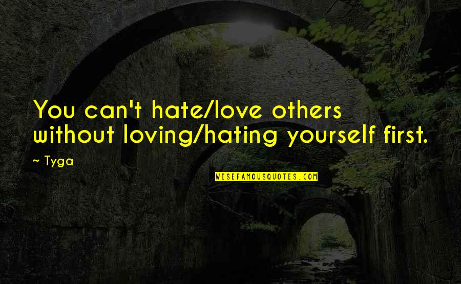 Skip Ross Quotes By Tyga: You can't hate/love others without loving/hating yourself first.