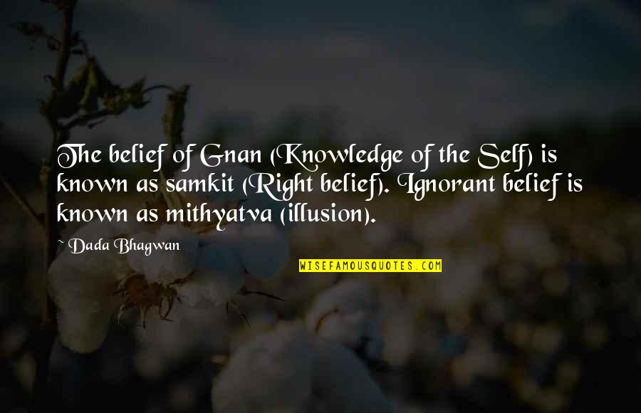 Skivver's Quotes By Dada Bhagwan: The belief of Gnan (Knowledge of the Self)