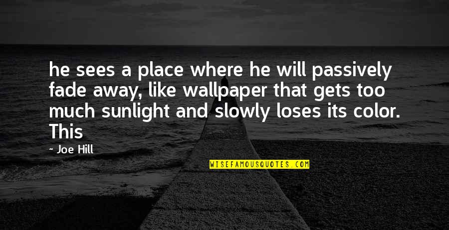Skivver's Quotes By Joe Hill: he sees a place where he will passively