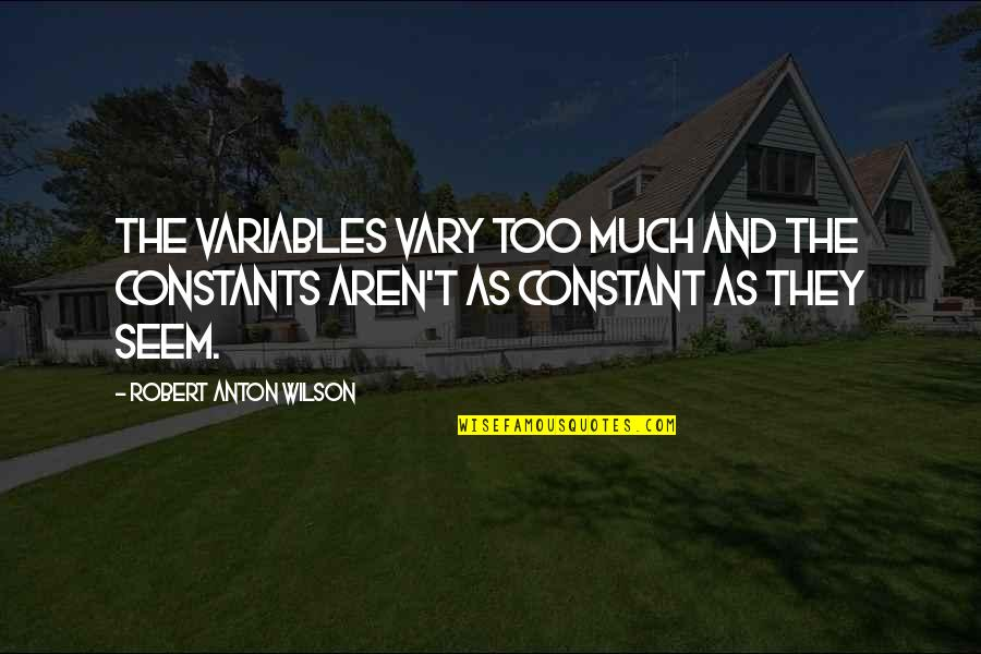 Skivver's Quotes By Robert Anton Wilson: The variables vary too much and the constants