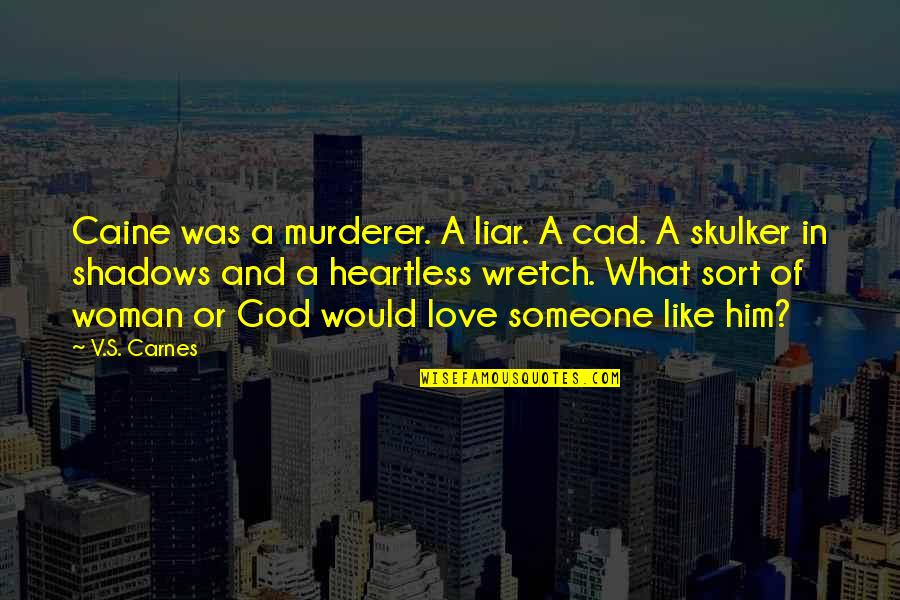 Skulker's Quotes By V.S. Carnes: Caine was a murderer. A liar. A cad.