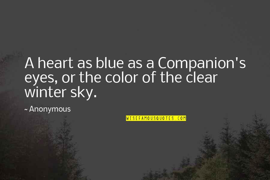 Sky Blue Color Quotes By Anonymous: A heart as blue as a Companion's eyes,