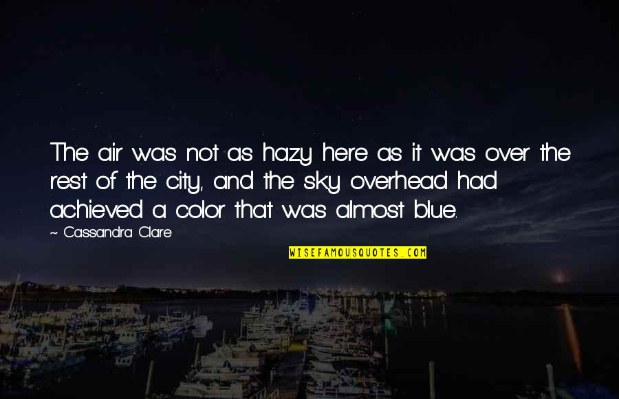 Sky Blue Color Quotes By Cassandra Clare: The air was not as hazy here as