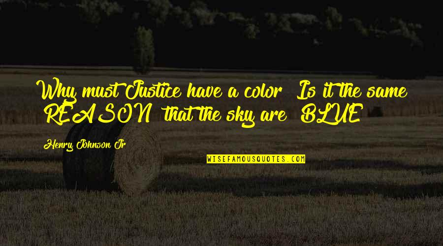 Sky Blue Color Quotes By Henry Johnson Jr: Why must Justice have a color? Is it