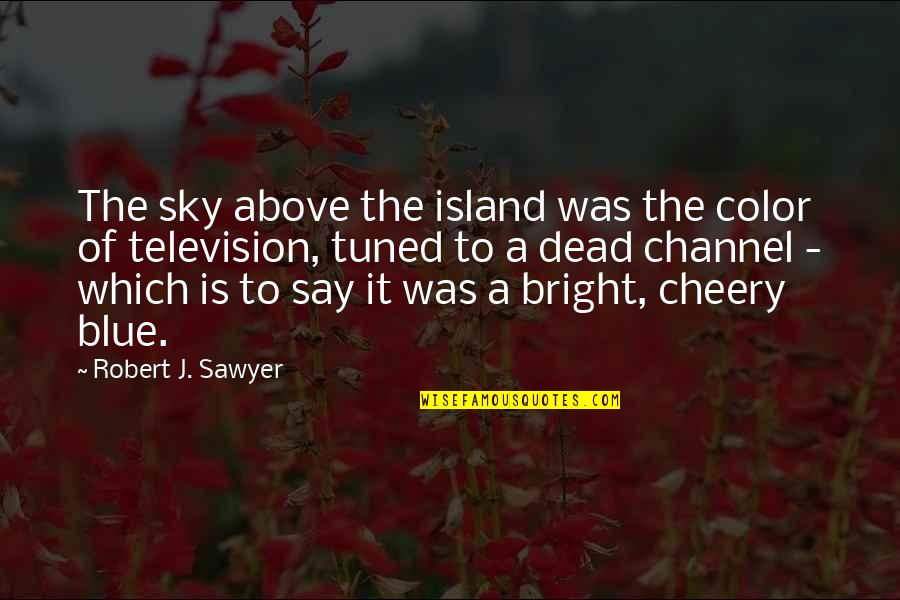 Sky Blue Color Quotes By Robert J. Sawyer: The sky above the island was the color