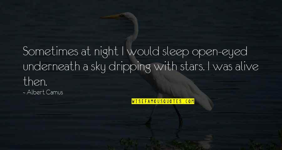 Sky Life Quotes By Albert Camus: Sometimes at night I would sleep open-eyed underneath