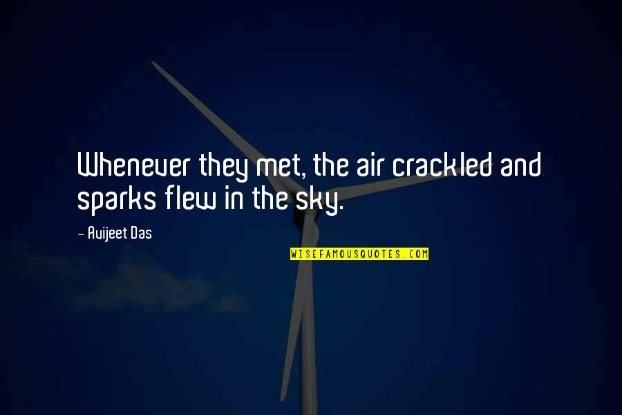Sky Life Quotes By Avijeet Das: Whenever they met, the air crackled and sparks