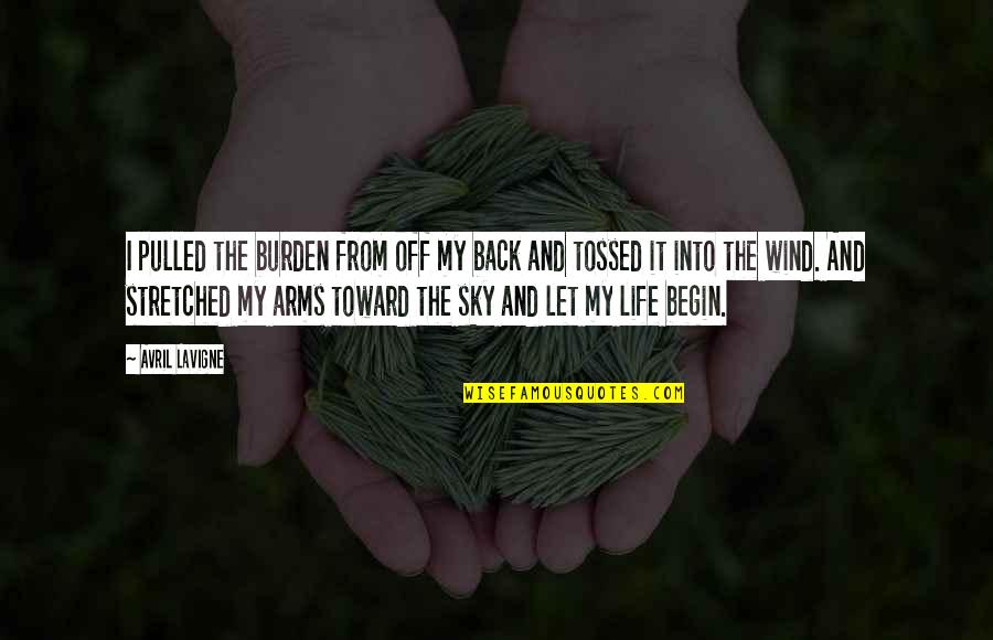 Sky Life Quotes By Avril Lavigne: I pulled the burden from off my back
