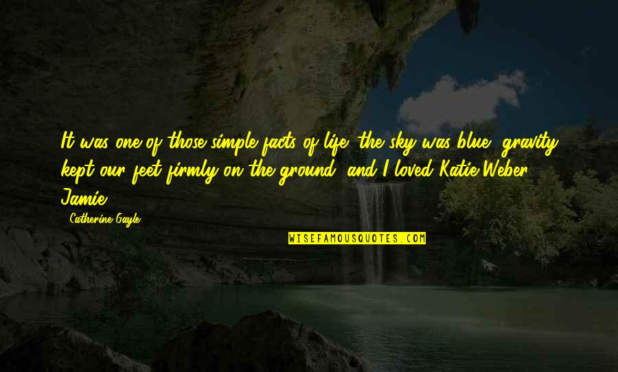Sky Life Quotes By Catherine Gayle: It was one of those simple facts of