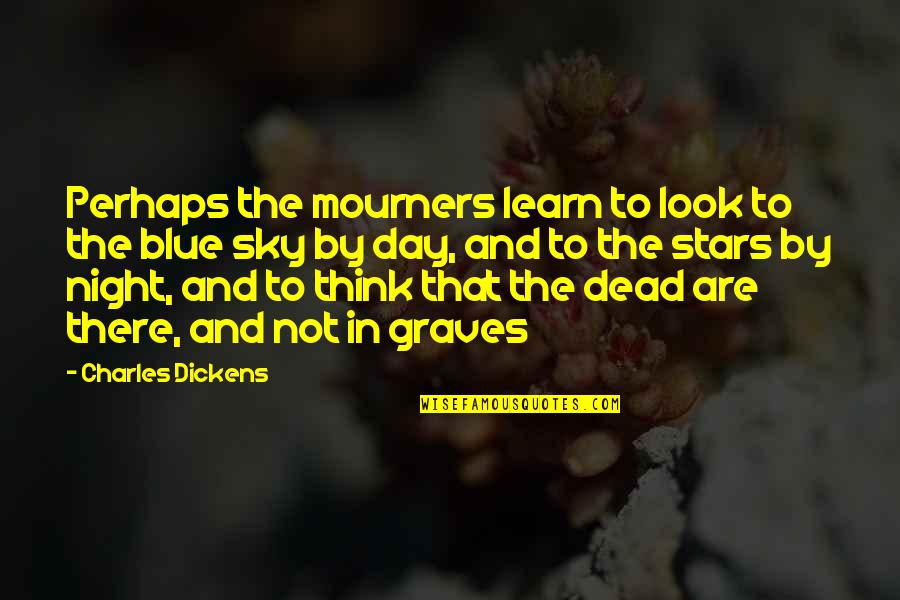 Sky Life Quotes By Charles Dickens: Perhaps the mourners learn to look to the