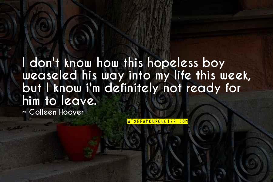 Sky Life Quotes By Colleen Hoover: I don't know how this hopeless boy weaseled