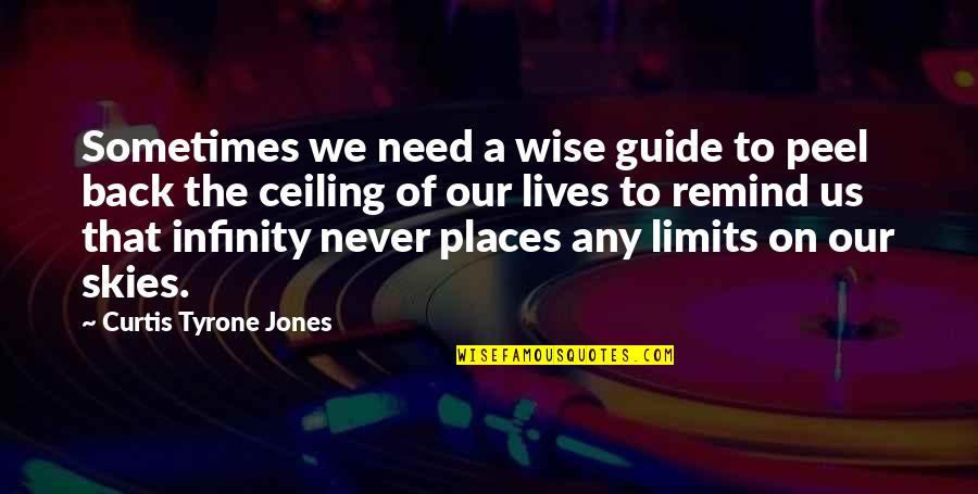 Sky Life Quotes By Curtis Tyrone Jones: Sometimes we need a wise guide to peel