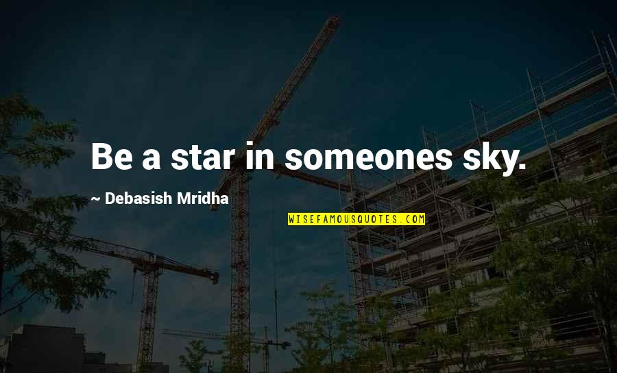 Sky Life Quotes By Debasish Mridha: Be a star in someones sky.