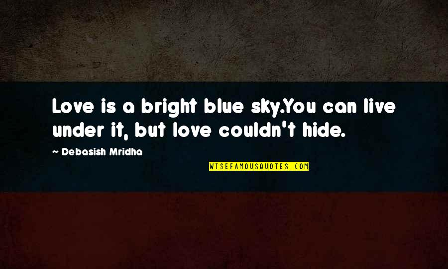 Sky Life Quotes By Debasish Mridha: Love is a bright blue sky.You can live