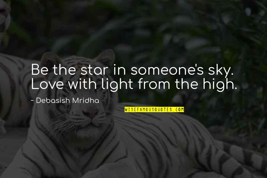 Sky Life Quotes By Debasish Mridha: Be the star in someone's sky. Love with