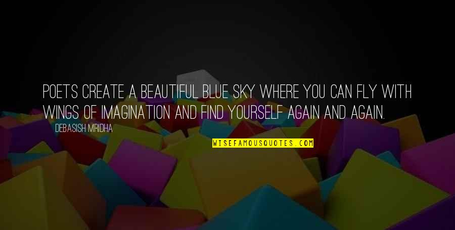 Sky Life Quotes By Debasish Mridha: Poets create a beautiful blue sky where you