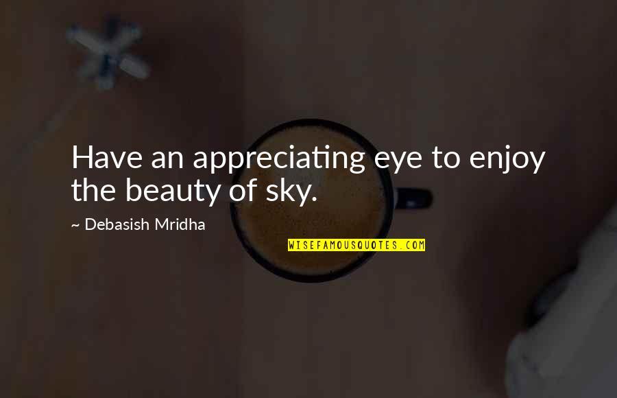 Sky Life Quotes By Debasish Mridha: Have an appreciating eye to enjoy the beauty