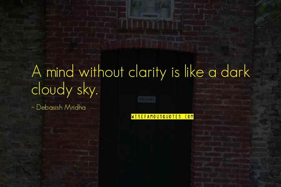 Sky Life Quotes By Debasish Mridha: A mind without clarity is like a dark