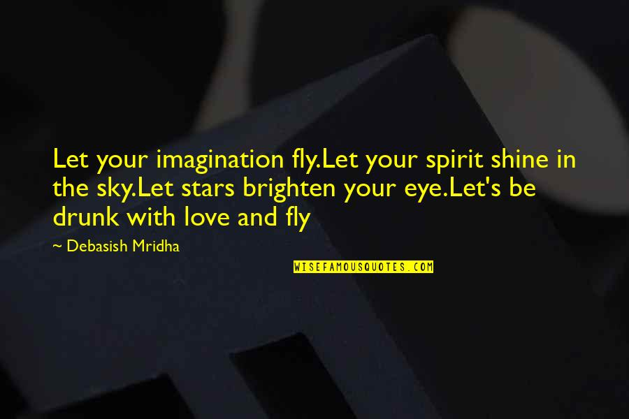 Sky Life Quotes By Debasish Mridha: Let your imagination fly.Let your spirit shine in