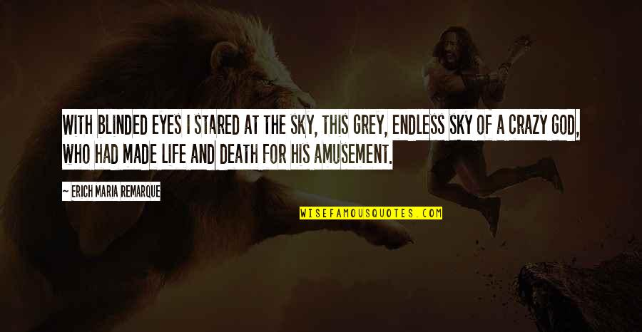 Sky Life Quotes By Erich Maria Remarque: With blinded eyes I stared at the sky,