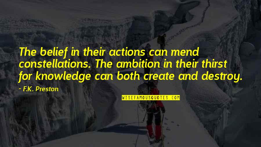 Sky Life Quotes By F.K. Preston: The belief in their actions can mend constellations.