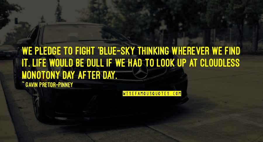 Sky Life Quotes By Gavin Pretor-Pinney: We pledge to fight 'blue-sky thinking wherever we
