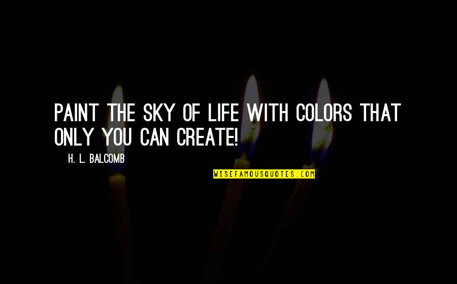 Sky Life Quotes By H. L. Balcomb: Paint the sky of life with colors that