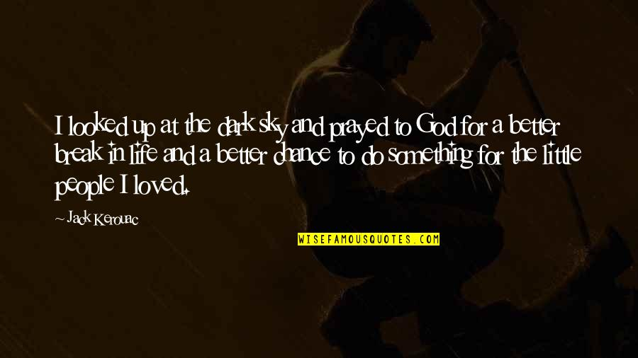Sky Life Quotes By Jack Kerouac: I looked up at the dark sky and