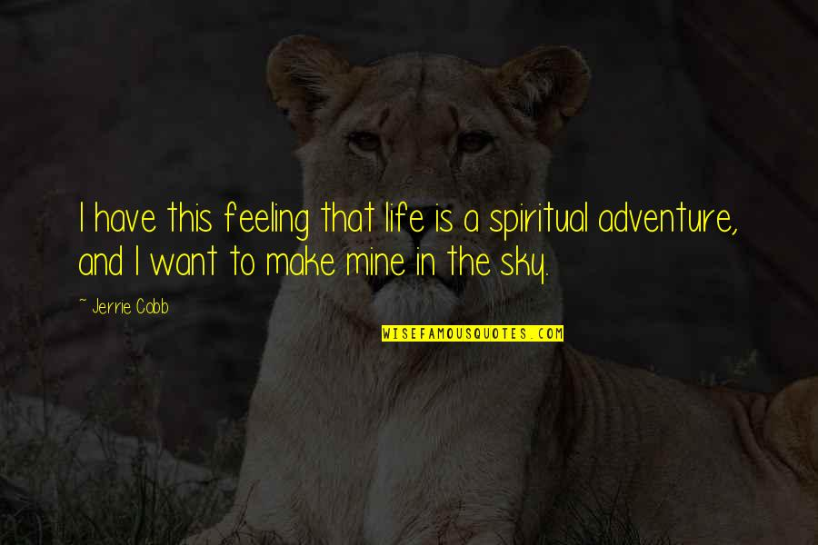 Sky Life Quotes By Jerrie Cobb: I have this feeling that life is a