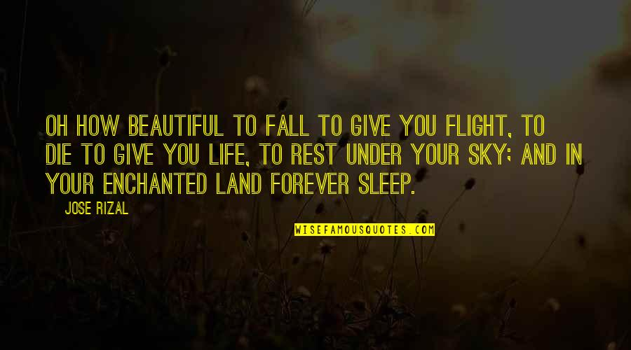 Sky Life Quotes By Jose Rizal: Oh how beautiful to fall to give you