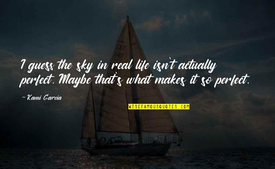 Sky Life Quotes By Kami Garcia: I guess the sky in real life isn't