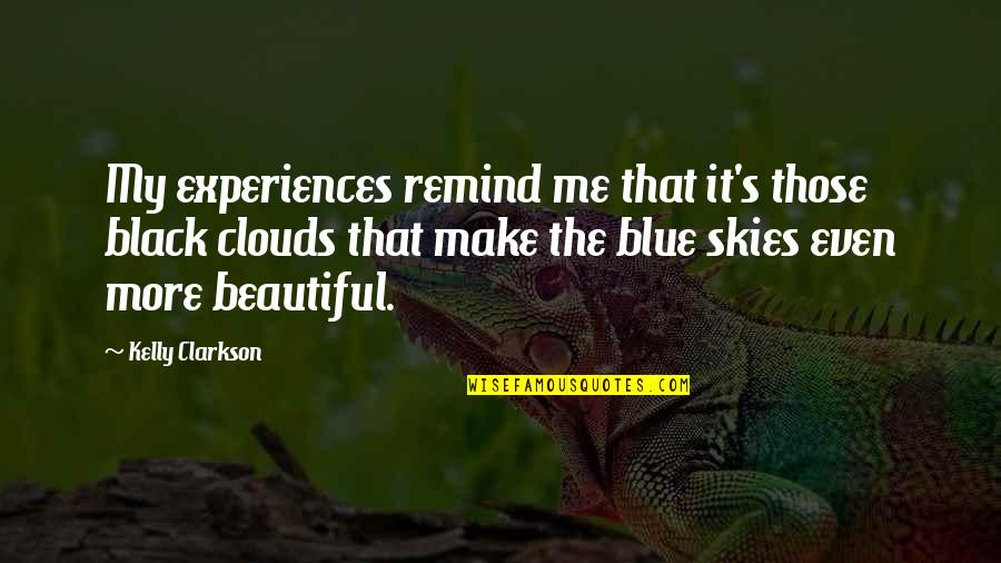 Sky Life Quotes By Kelly Clarkson: My experiences remind me that it's those black