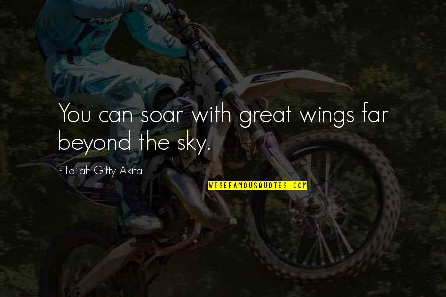 Sky Life Quotes By Lailah Gifty Akita: You can soar with great wings far beyond