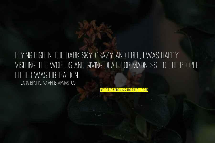 Sky Life Quotes By Lara Biyuts. Vampire Armastus: Flying high in the dark sky, crazy and