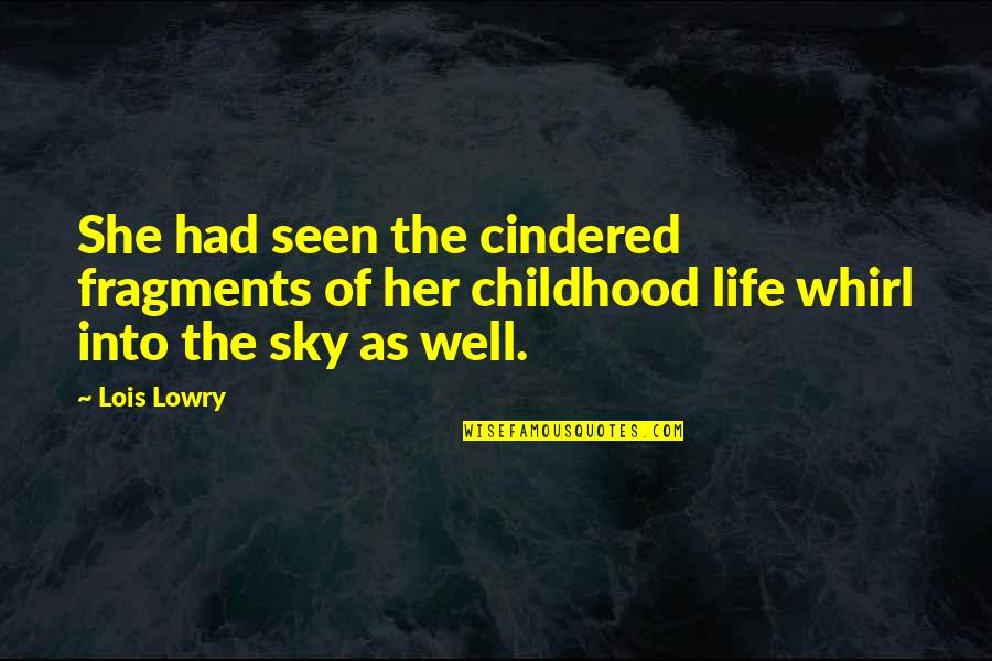 Sky Life Quotes By Lois Lowry: She had seen the cindered fragments of her
