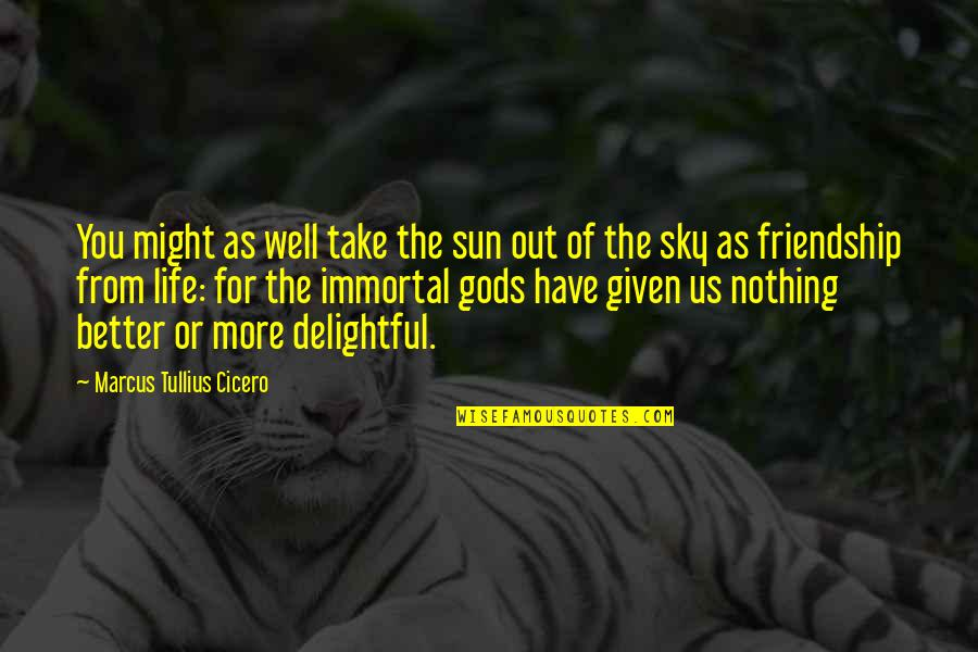 Sky Life Quotes By Marcus Tullius Cicero: You might as well take the sun out