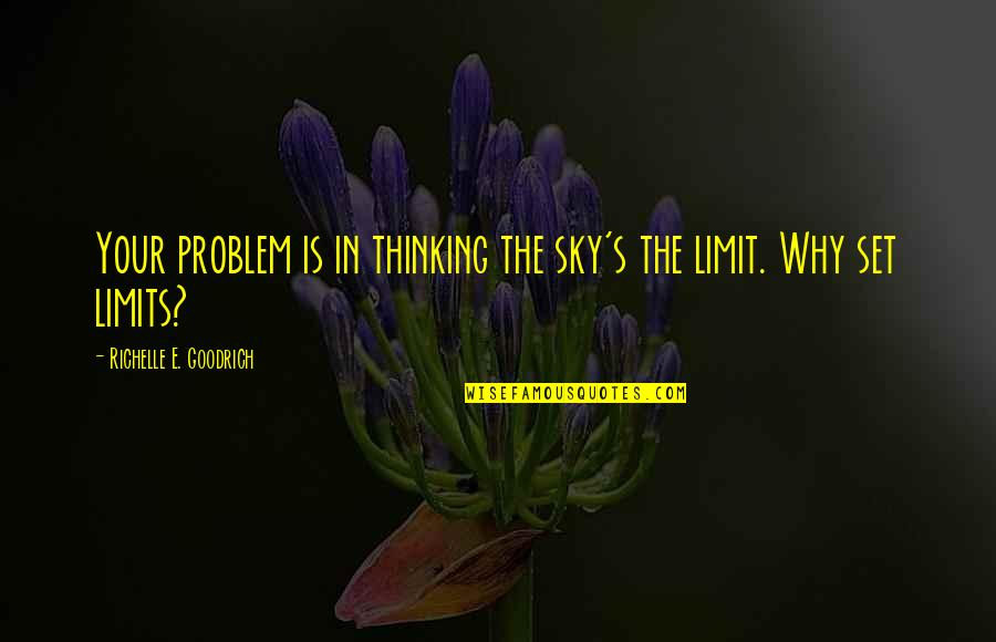 Sky Life Quotes By Richelle E. Goodrich: Your problem is in thinking the sky's the